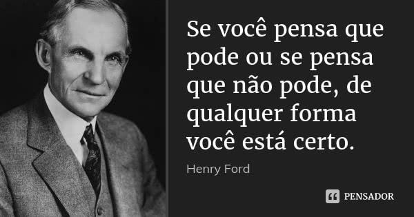 henry_ford_se_voce_pensa_que_pode_ou_se_pensa_que_nao_p_l2nr8oz